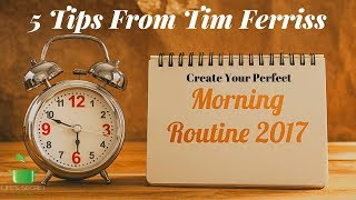 Why You Need A Morning Routine | 5 Tips From Tim Ferriss