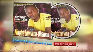 Latest Edo Music Mix► Noghatemwen-Ohanmu by Uwelu Boy (Destiny Power Sound)