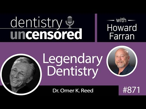 871 Legendary Dentistry with Omer K. Reed, DDS : Dentistry Uncensored with Howard Farran