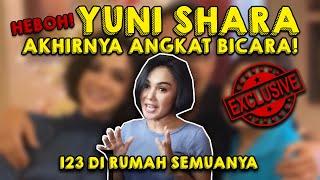 EXCLUSIVE! YUNI SHARA ANGKAT BICARA \