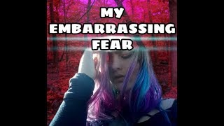 MY EMBARRASSING FEAR // Sabrina