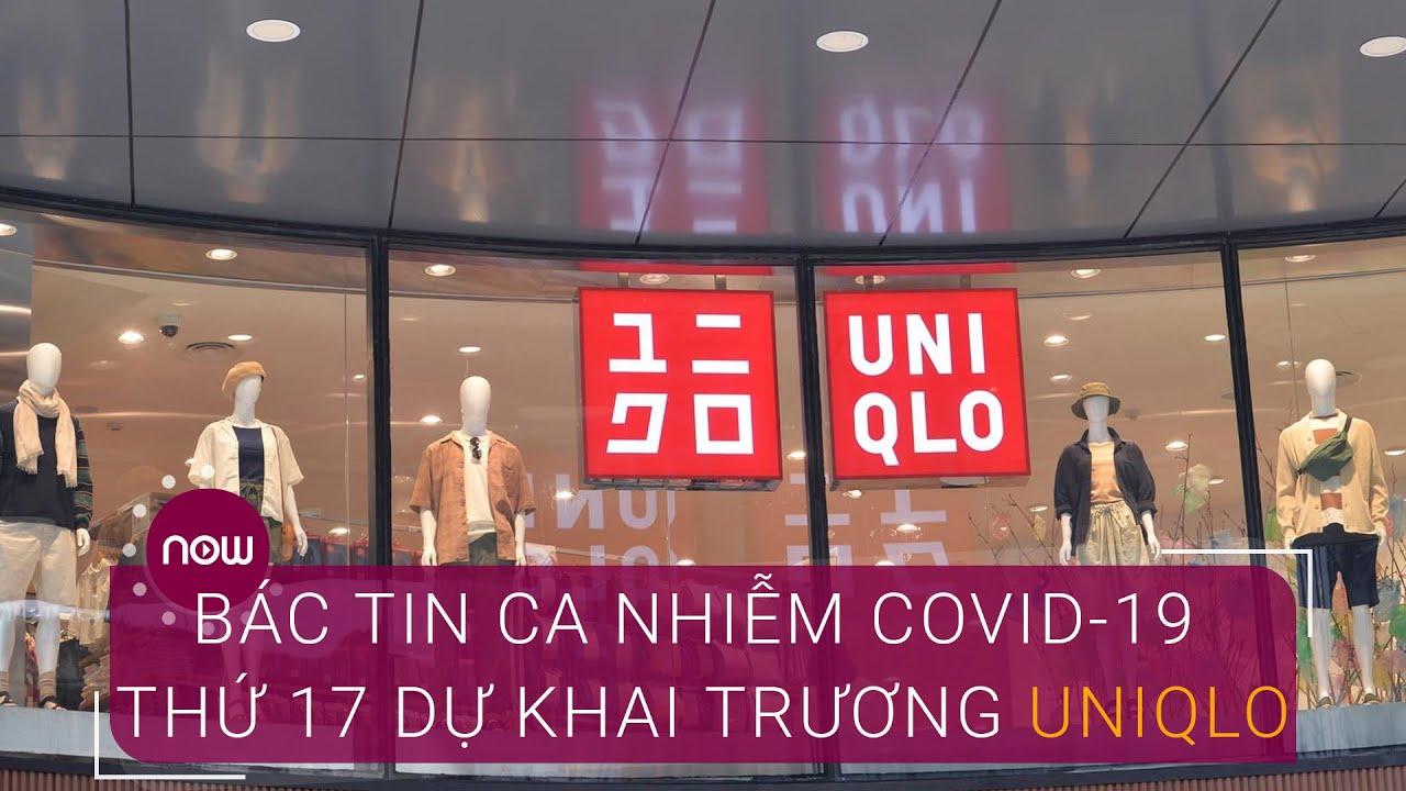Bác thông tin bệnh nhân Covid-19 Hà Nội khai trương Uniqlo   VTC Now