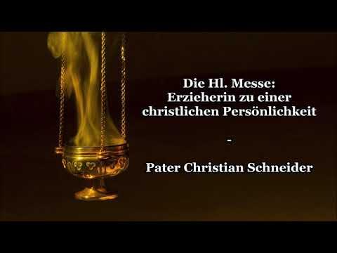 Die Hl. Messe: Erzieherin Zu Einer Christlichen Persönlichkeit - Pater Christian Schneider