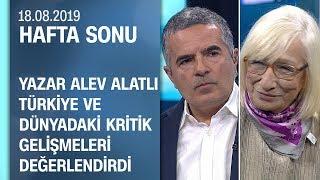 Alev Alatlı, Türkiye ve dünyadaki kritik gelişmeleri değerlendirdi - Hafta Sonu 18.08.2019 Pazar