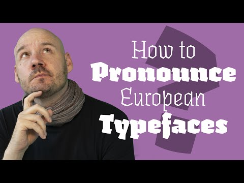 The Pronunciation of European Typefaces