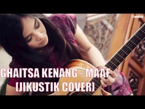 Ghaitsa Kenang - Maaf [Jikustik Cover] [Video Lirik]
