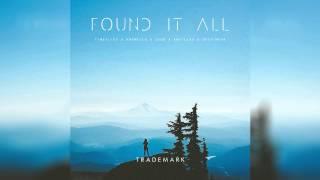 Trademark - Found It All (Timeflies x Krewella x Zedd x Antillas & Destineak)
