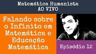 Episódio 12  - Falando sobre Infinitos na Matemática - Matemática Humanista AO VIVO