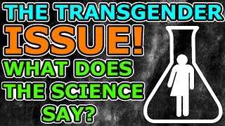 The Science of the Transgender Issue VS. the Pseudoscience S...