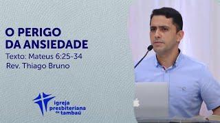 O perigo da ansiedade - Mt 6:25-34 | Thiago Bruno | IPTambaú | 08/11/2020