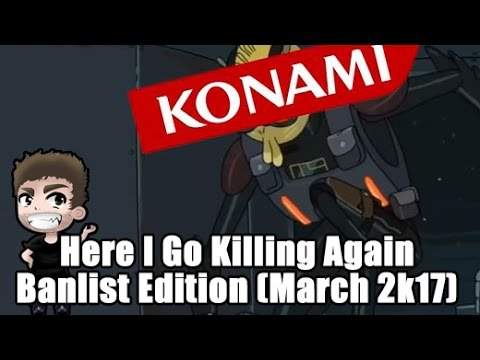 Here I Go Killing Again!  (Konami Banlist Style) March 31st 2017