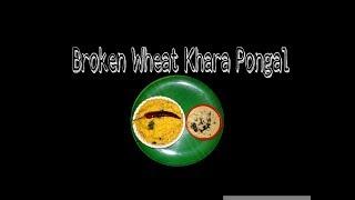 Broken Wheat Khara Pongal  |  Simple and easy recipe