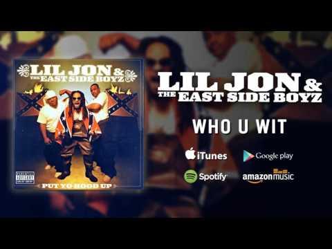 Lil Jon & The East Side Boyz - Who U Wit