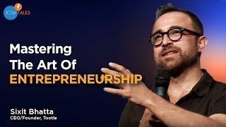 The Art of Being An Entrepreneur | Sixit Bhatta | Josh Talks