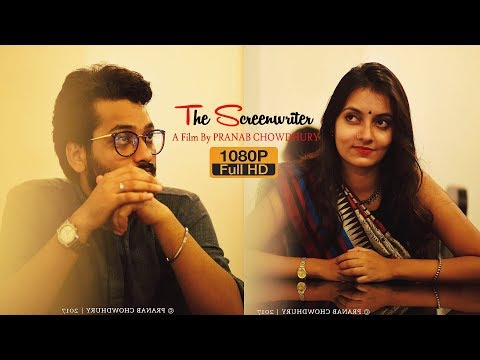 The Screenwriter | A Film By Pranab Chowdhury | (Rahul Sinha | Swagata Bhattacharya | Shibam Sarkar)