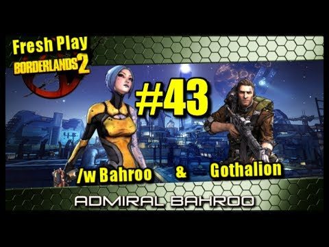 Borderlands 2 Fresh Start /w Gothalion Ep.43 - I need a help me.