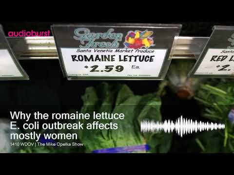 Why the romaine lettuce E. coli outbreak affects mostly women