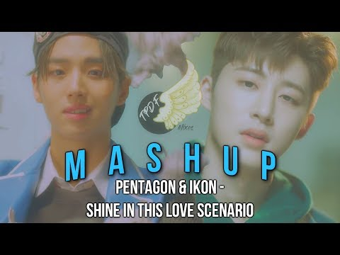 [MASHUP] PENTAGON & iKON - Shine In This Love Scenario