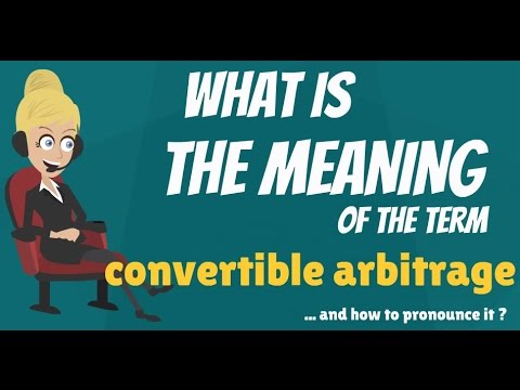 What is CONVERTIBLE ARBITRAGE? What does CONVERTIBLE ARBITRAGE mean?