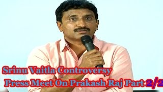 Srinu Vaitla Controversy Press Meet On Prakash Raj Part 2/2