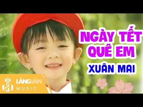 Ngày Tết Quê Em | Xuân Mai | Linh Trang