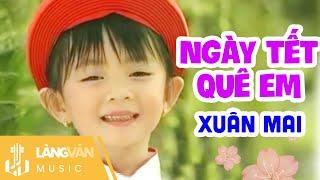 Ngày Tết Quê Em   Xuân Mai   Linh Trang
