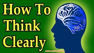 how to think clearly mind power in action
