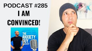I'm Convinced, 80% Of People Who Deal With Anxiety Are Afraid Of This | #AnixetyGuyPodcast 285