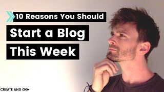 10 Reasons Why You Should Start a Blog THIS WEEK