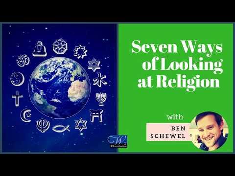 Seven Ways of Looking at Religion | Ben Schewel