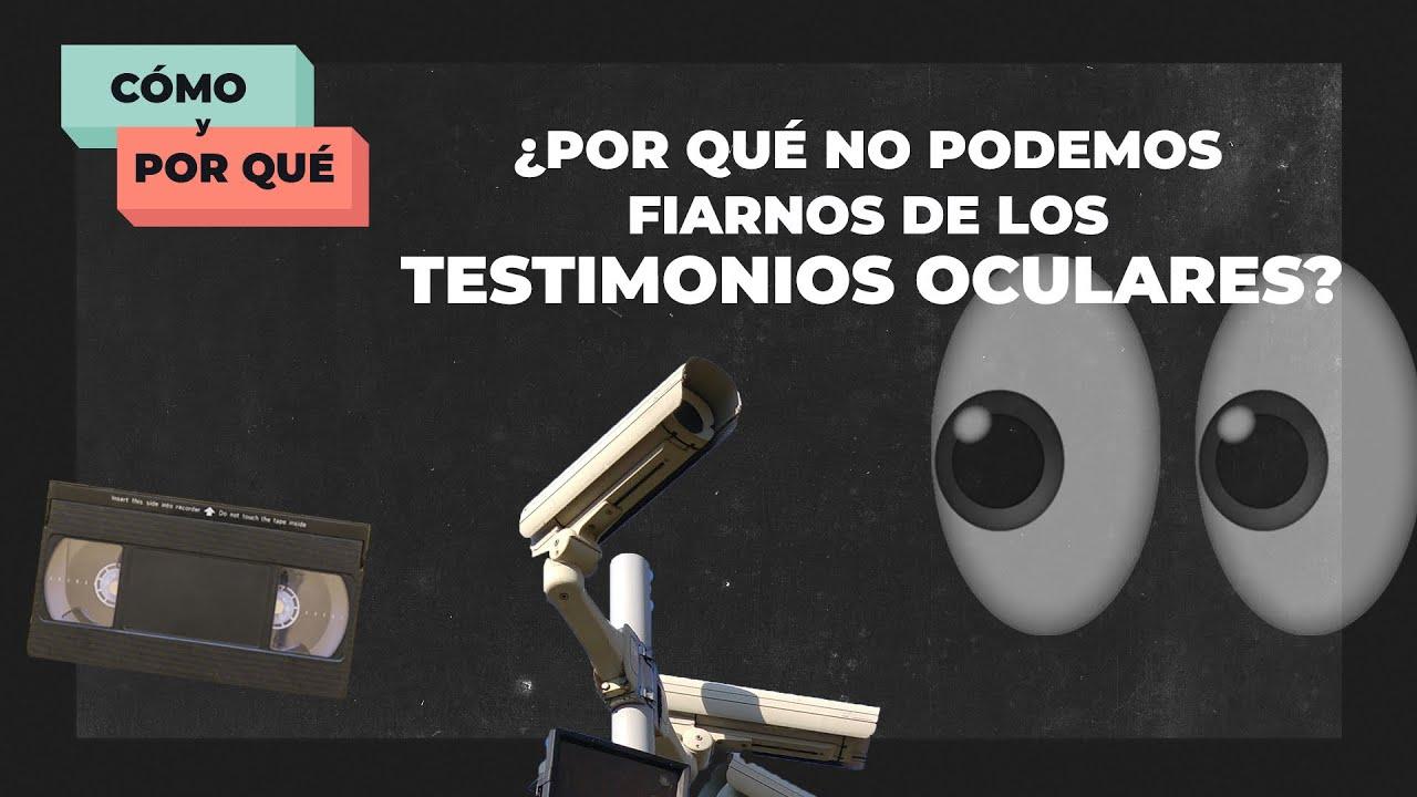¿Por qué no podemos fiarnos de los testimonios oculares?