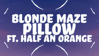 Blonde Maze, Half An Orange - Pillow (Lyrics) ????