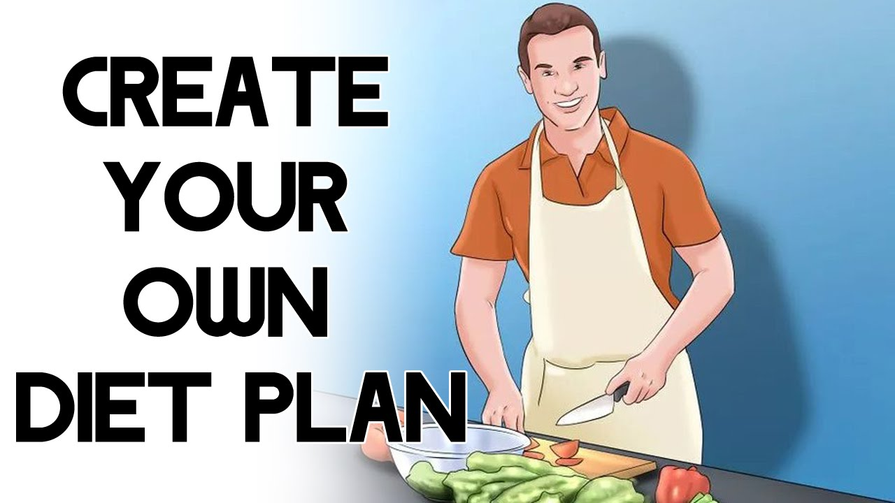 Diet Plan Create Your Own Weight Loss Diet Plan Youtube