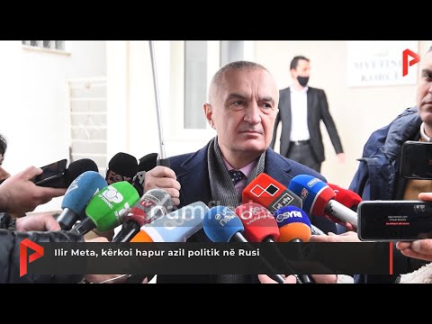 Ilir Meta, kërkoi hapur azil politik në Rusi