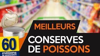 5 MEILLEURS CHOIX DE CONSERVES DE POISSONS- 60 millions de consommateurs