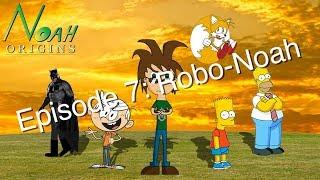 Noah Origins - Episode 7: Robo-Noah