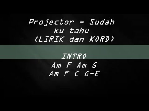 Projector-Sudah ku tahu LIRIK