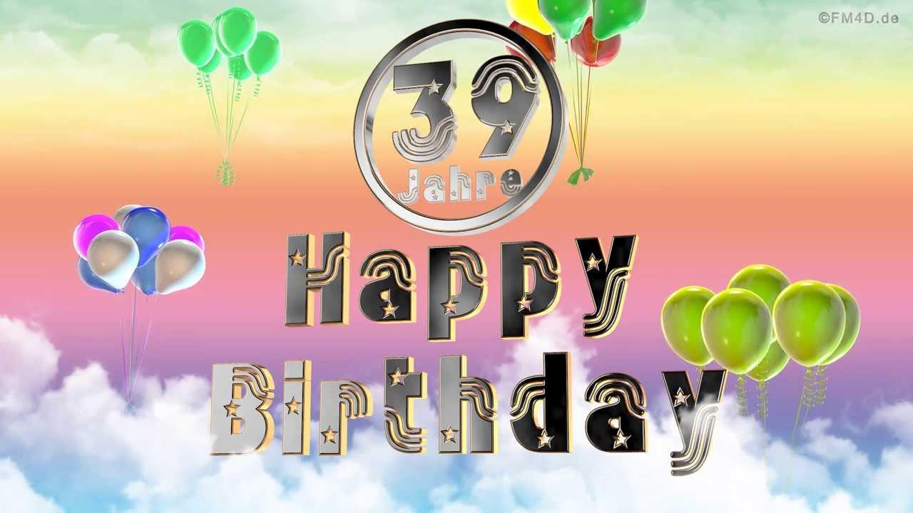 Happy Birthday 39 Jahre Geburtstag Video 39 Jahre Happy Birthday To
