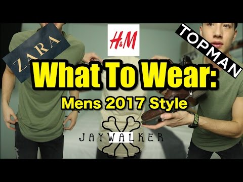 What To Wear In 2017| Men's Clothing Style 2017| Men's Style 2017