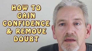 How to Gain Confidence & Remove Doubt