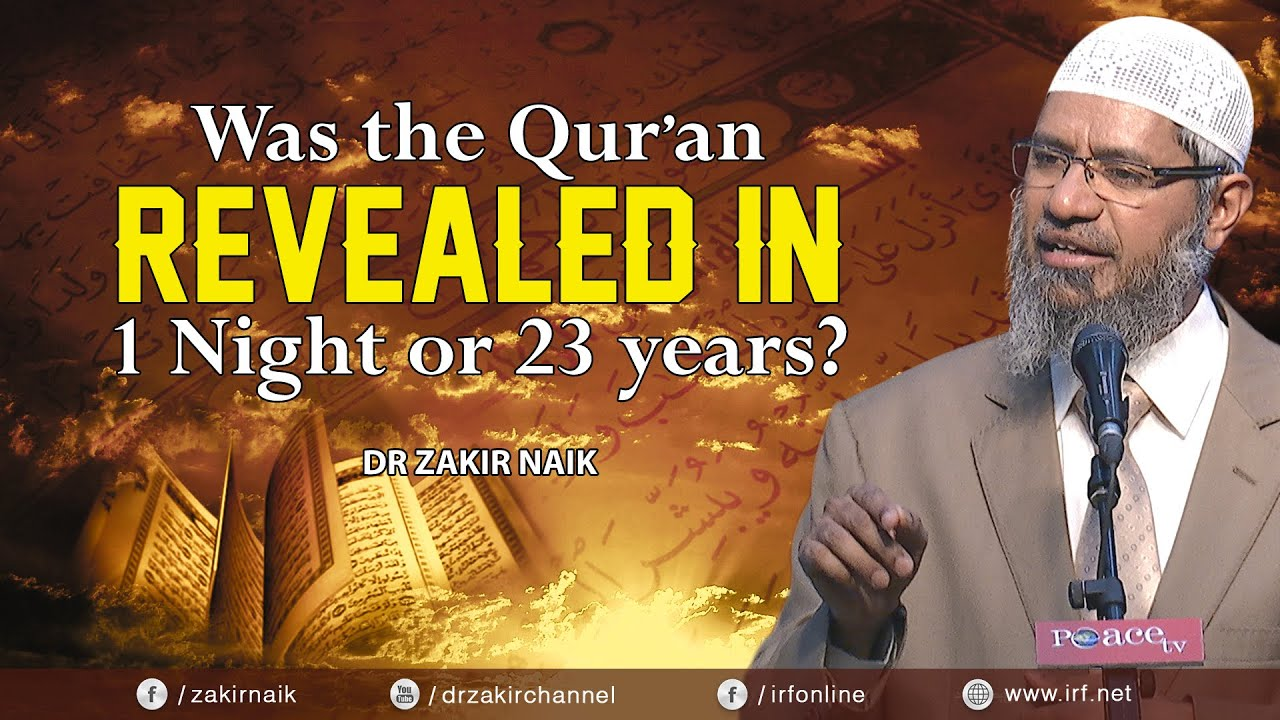 WAS THE QUR'AN REVEALED IN 1 NIGHT OR 23 YEARS? DR ZAKIR NAIK