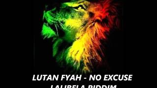 LUTAN FYAH - NO EXCUSE August 2012 Lalibela Riddim  Highest  Region Entertainement