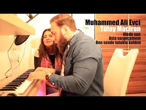 Muhammed Ali Evci - Tülay Maciran - illede sen - asla vazgeçemem - Ben sende tutuklu kaldım [2017]