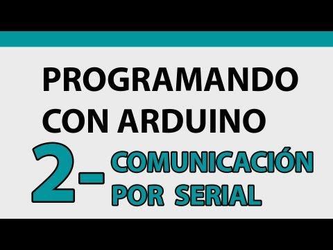 Programando Con Arduino | 2 - Comunicación Por Serial