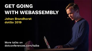 dotGo 2019 - Johan Brandhorst - Get Going With WebAssembly