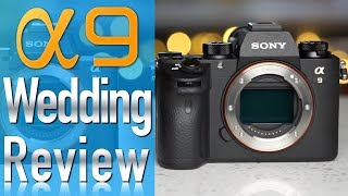 Sony a9 Real Wedding Photographer Review