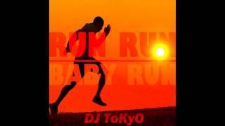 DJ ToKyO - RUN RUN BABY RUN