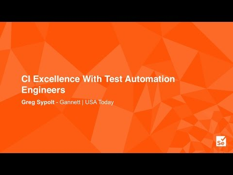 CI Excellence With Test Automation Engineers - Greg Sypolt – Senior Engineer, Gannett - USA Today