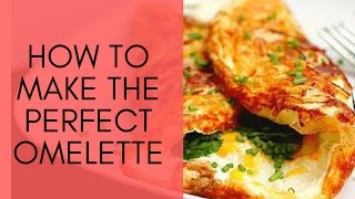 How To Make The Ultimate Omelette