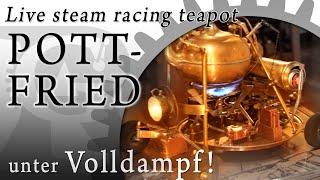 Pottfried - Der Racing-Teapot mit Dampfmaschine!